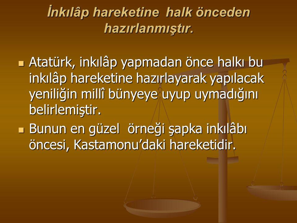 İnkılâp hareketine halk önceden hazırlanmıştır. Atatürk, inkılâp yapmadan önce halkı bu inkılâp hareketine hazırlayarak yapılacak yeniliğin millî büny