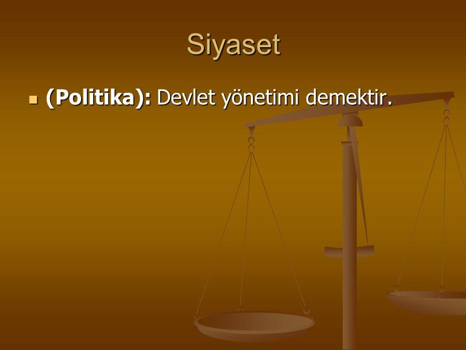 Siyaset (Politika): Devlet yönetimi demektir. (Politika): Devlet yönetimi demektir.