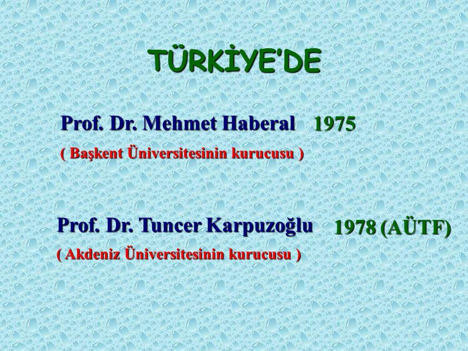 Prof. Dr. Mehmet Haberal Prof. Dr. Tuncer Karpuzoğlu ( Başkent Üniversitesinin kurucusu ) ( Akdeniz Üniversitesinin kurucusu ) 1975 1978 (AÜTF) TÜRKİY