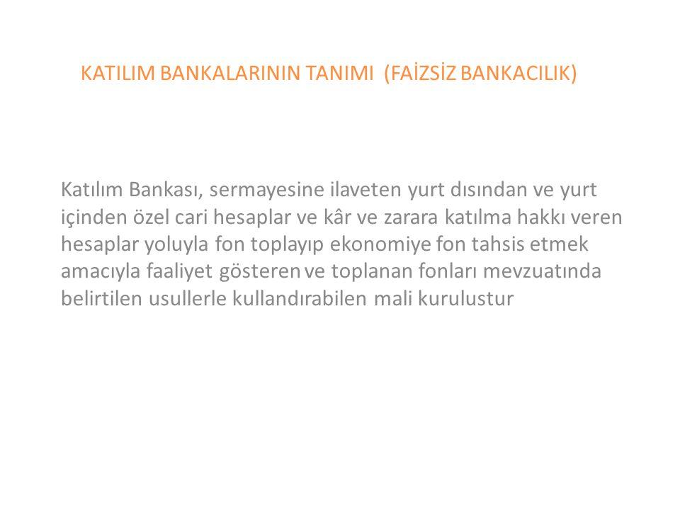 KATILIM BANKALARININ TANIMI (FAİZSİZ BANKACILIK) Katılım Bankası, sermayesine ilaveten yurt dısından ve yurt içinden özel cari hesaplar ve kâr ve zara