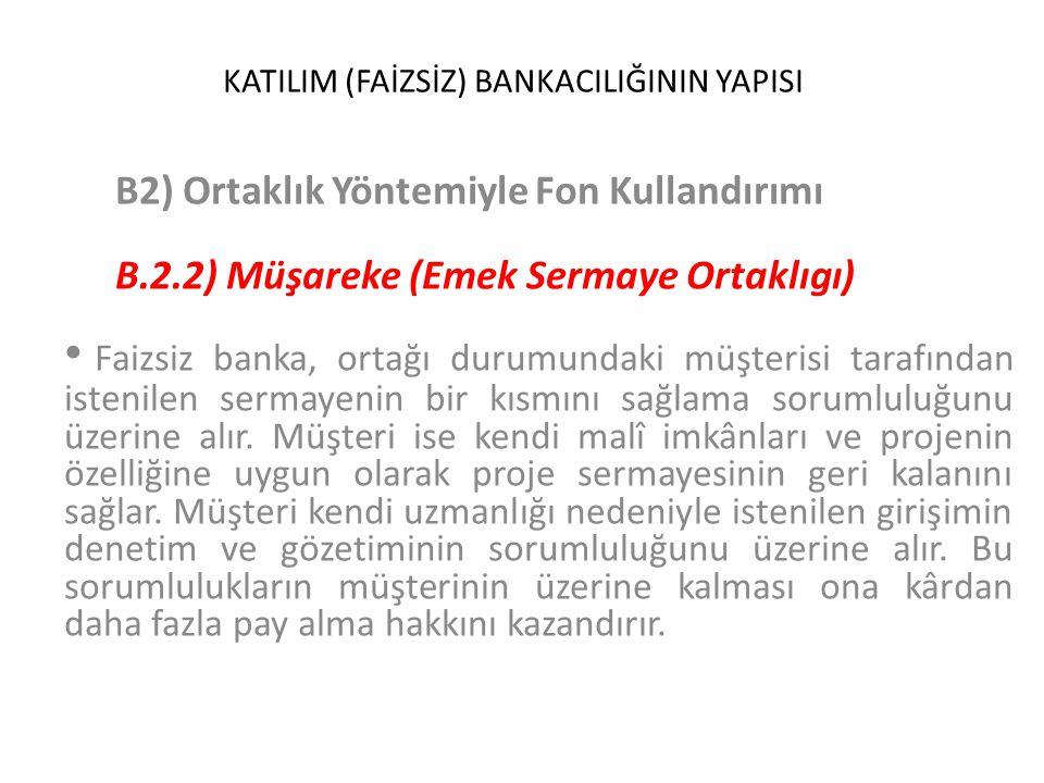 KATILIM (FAİZSİZ) BANKACILIĞININ YAPISI B2) Ortaklık Yöntemiyle Fon Kullandırımı B.2.2) Müşareke (Emek Sermaye Ortaklıgı) Faizsiz banka, ortağı durumu