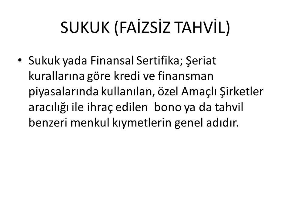SUKUK (FAİZSİZ TAHVİL) Sukuk yada Finansal Sertifika; Şeriat kurallarına göre kredi ve finansman piyasalarında kullanılan, özel Amaçlı Şirketler aracı