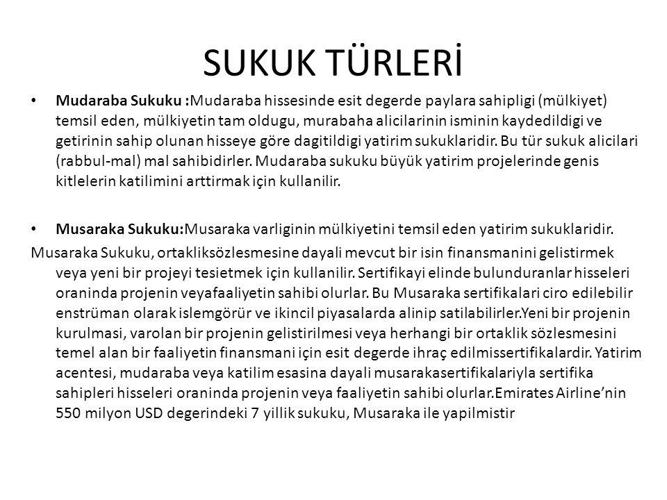 SUKUK TÜRLERİ Mudaraba Sukuku :Mudaraba hissesinde esit degerde paylara sahipligi (mülkiyet) temsil eden, mülkiyetin tam oldugu, murabaha alicilarinin