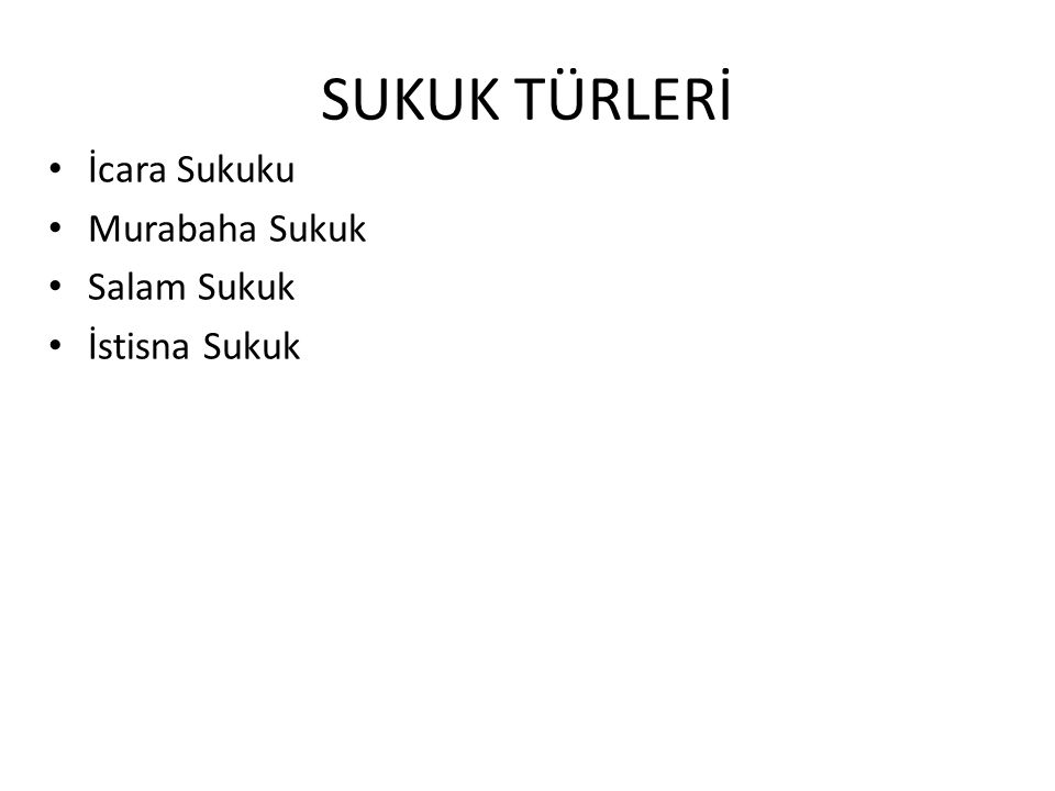 SUKUK TÜRLERİ İcara Sukuku Murabaha Sukuk Salam Sukuk İstisna Sukuk