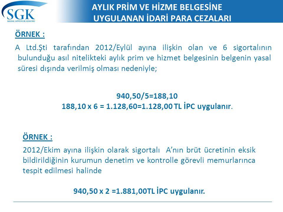 AYLIK PRİM VE HİZME BELGESİNE UYGULANAN İDARİ PARA CEZALARI ÖRNEK : A Ltd.Şti tarafından 2012/Eylül ayına ilişkin olan ve 6 sigortalının bulunduğu ası