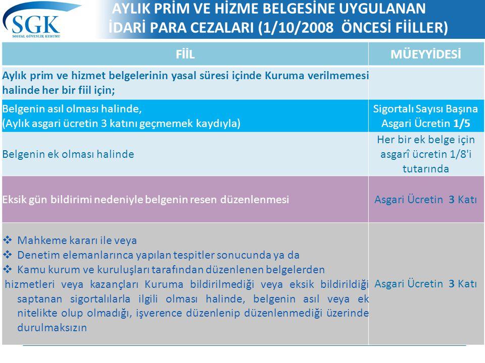 AYLIK PRİM VE HİZME BELGESİNE UYGULANAN İDARİ PARA CEZALARI (1/10/2008 ÖNCESİ FİİLLER) FİİLMÜEYYİDESİ Aylık prim ve hizmet belgelerinin yasal süresi i