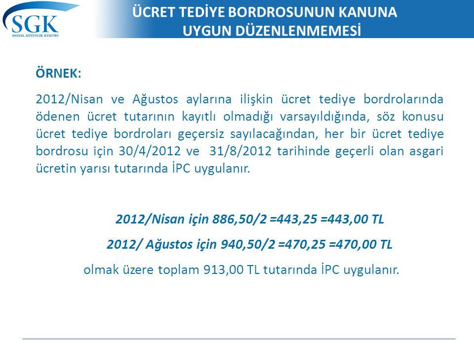 ÜCRET TEDİYE BORDROSUNUN KANUNA UYGUN DÜZENLENMEMESİ ÖRNEK: 2012/Nisan ve Ağustos aylarına ilişkin ücret tediye bordrolarında ödenen ücret tutarının k