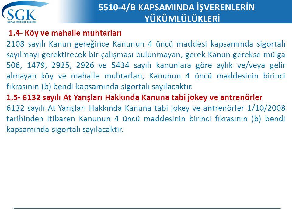 5510-4/B KAPSAMINDA İŞVERENLERİN YÜKÜMLÜLÜKLERİ 1.4- Köy ve mahalle muhtarları 2108 sayılı Kanun gereğince Kanunun 4 üncü maddesi kapsamında sigortalı