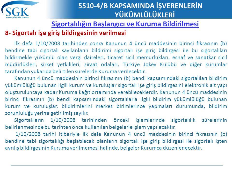 5510-4/B KAPSAMINDA İŞVERENLERİN YÜKÜMLÜLÜKLERİ Sigortalılığın Başlangıcı ve Kuruma Bildirilmesi 8- Sigortalı işe giriş bildirgesinin verilmesi İlk de