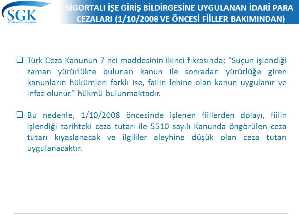 SİGORTALI İŞE GİRİŞ BİLDİRGESİNE UYGULANAN İDARİ PARA CEZALARI (1/10/2008 VE ÖNCESİ FİİLLER BAKIMINDAN)  Türk Ceza Kanunun 7 nci maddesinin ikinci fı