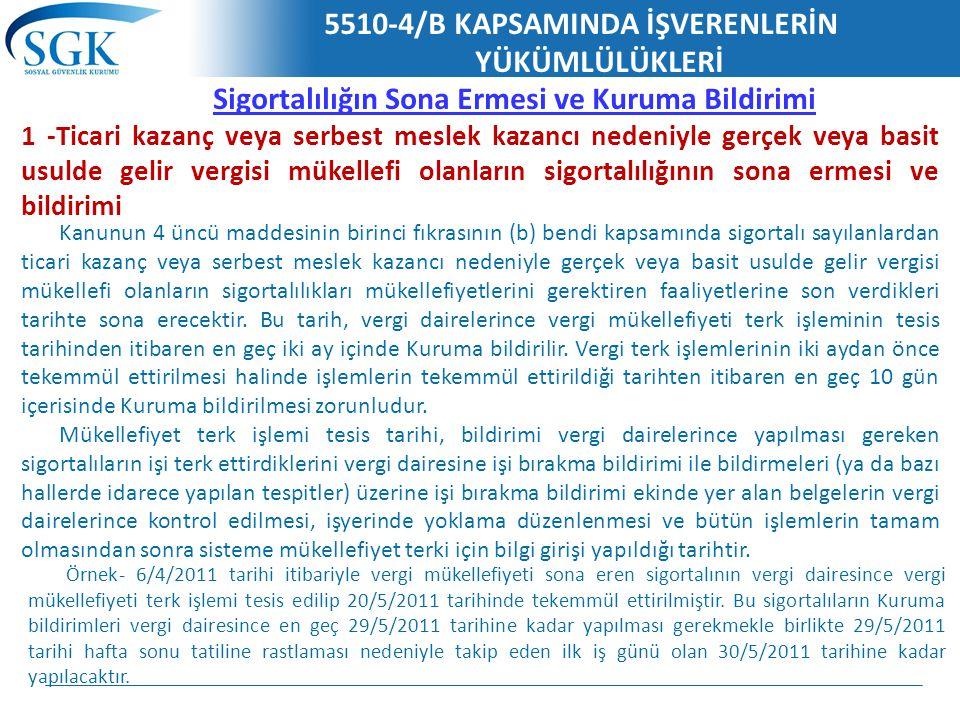 5510-4/B KAPSAMINDA İŞVERENLERİN YÜKÜMLÜLÜKLERİ Sigortalılığın Sona Ermesi ve Kuruma Bildirimi 1 -Ticari kazanç veya serbest meslek kazancı nedeniyle