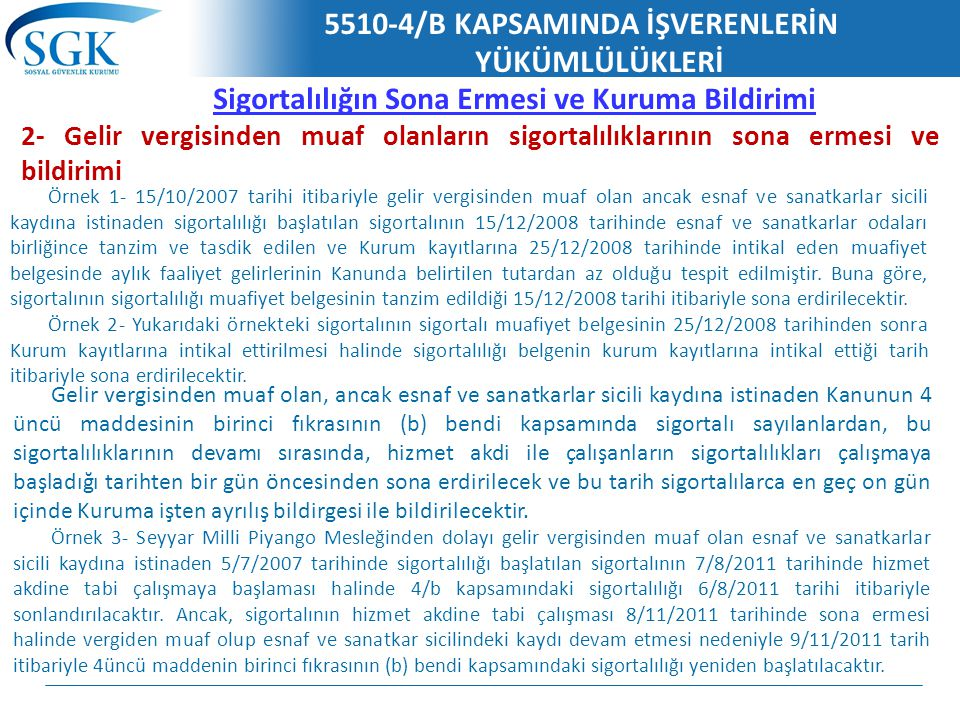 5510-4/B KAPSAMINDA İŞVERENLERİN YÜKÜMLÜLÜKLERİ Sigortalılığın Sona Ermesi ve Kuruma Bildirimi 2- Gelir vergisinden muaf olanların sigortalılıklarının