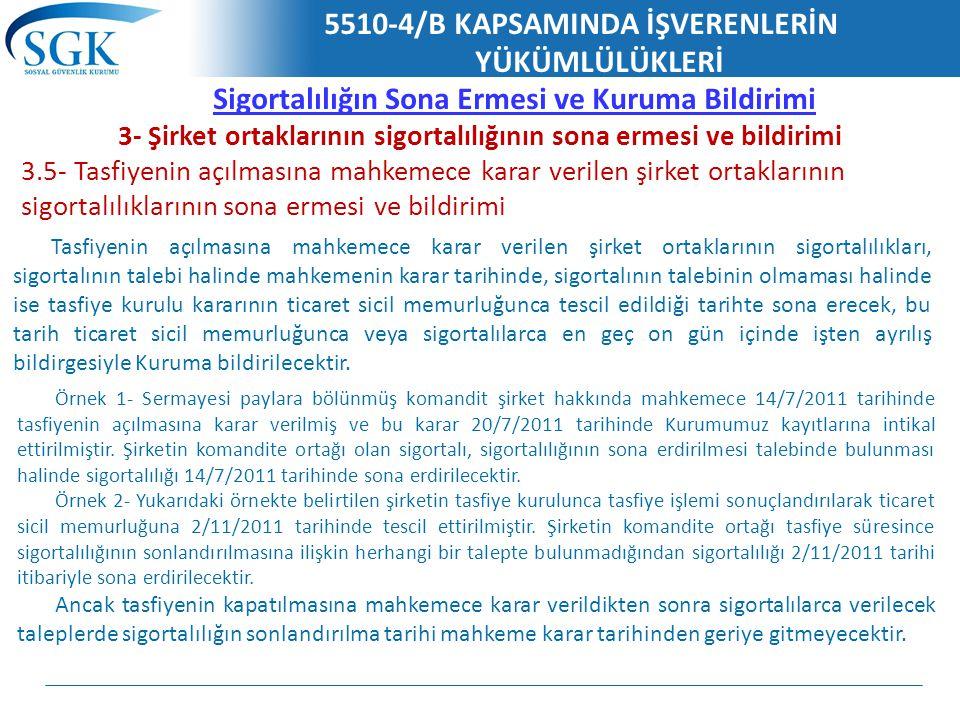 5510-4/B KAPSAMINDA İŞVERENLERİN YÜKÜMLÜLÜKLERİ Sigortalılığın Sona Ermesi ve Kuruma Bildirimi 3- Şirket ortaklarının sigortalılığının sona ermesi ve