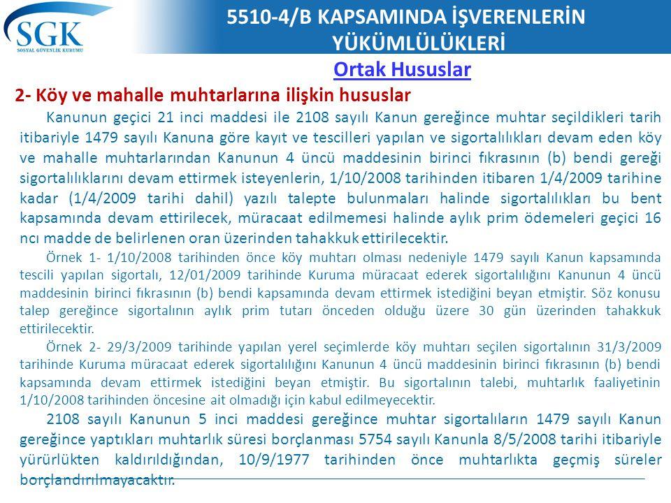 5510-4/B KAPSAMINDA İŞVERENLERİN YÜKÜMLÜLÜKLERİ Ortak Hususlar 2- Köy ve mahalle muhtarlarına ilişkin hususlar Kanunun geçici 21 inci maddesi ile 2108