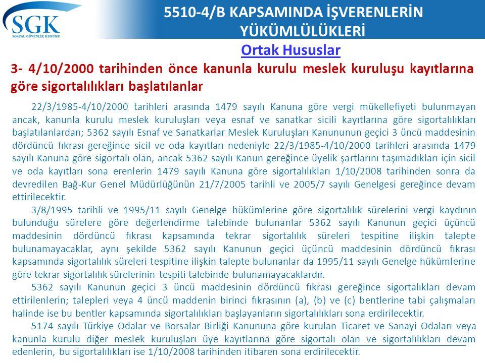 5510-4/B KAPSAMINDA İŞVERENLERİN YÜKÜMLÜLÜKLERİ Ortak Hususlar 3- 4/10/2000 tarihinden önce kanunla kurulu meslek kuruluşu kayıtlarına göre sigortalıl