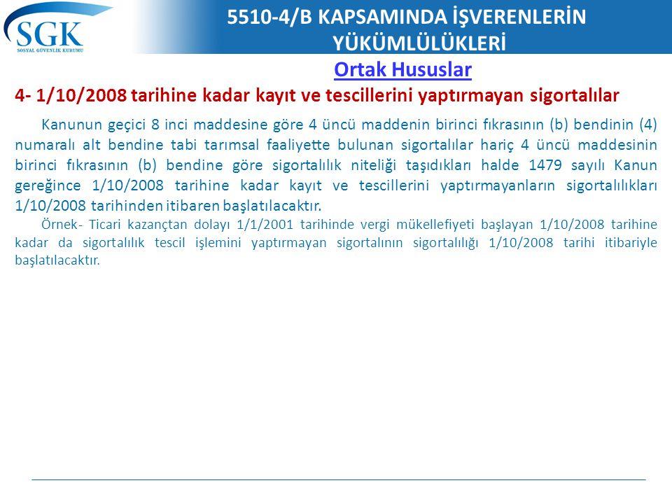 5510-4/B KAPSAMINDA İŞVERENLERİN YÜKÜMLÜLÜKLERİ Ortak Hususlar 4- 1/10/2008 tarihine kadar kayıt ve tescillerini yaptırmayan sigortalılar Kanunun geçi