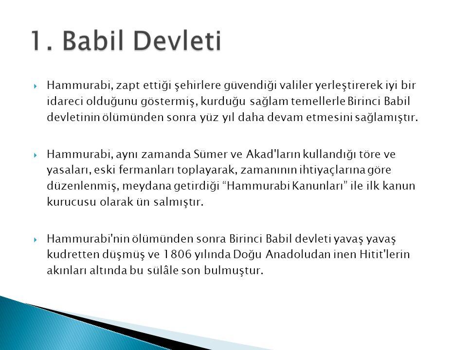  Birinci Babil sülâlesinin kurduğu birinci Babil devleti, M.Ö. 2105 - 1806 yıllarında Babil ve çevresinde egemen olmuştur. Sülâlenin kurucusu Samu Ab