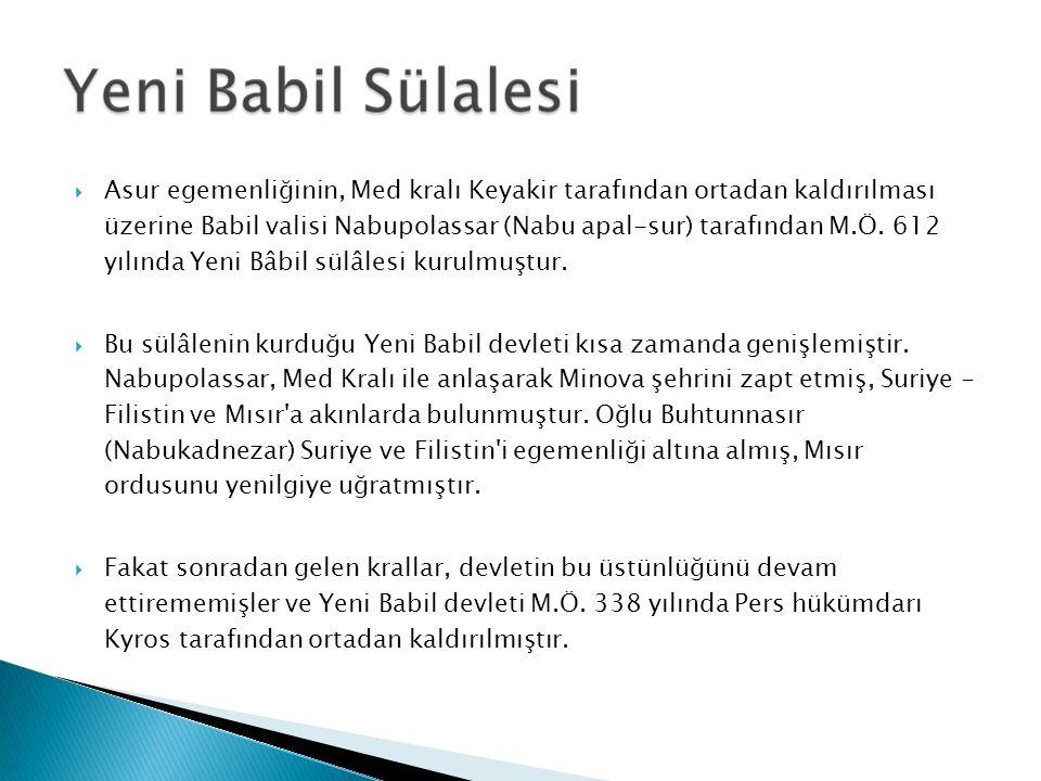  Asur egemenliğinin, Med kralı Keyakir tarafından ortadan kaldırılması üzerine Babil valisi Nabupolassar (Nabu apal-sur) tarafından M.Ö.