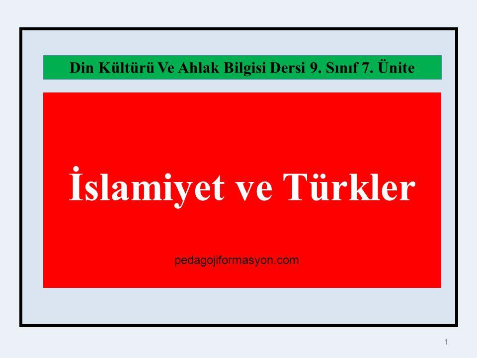 1 İslamiyet ve Türkler Din Kültürü Ve Ahlak Bilgisi Dersi 9. Sınıf 7. Ünite pedagojiformasyon.com