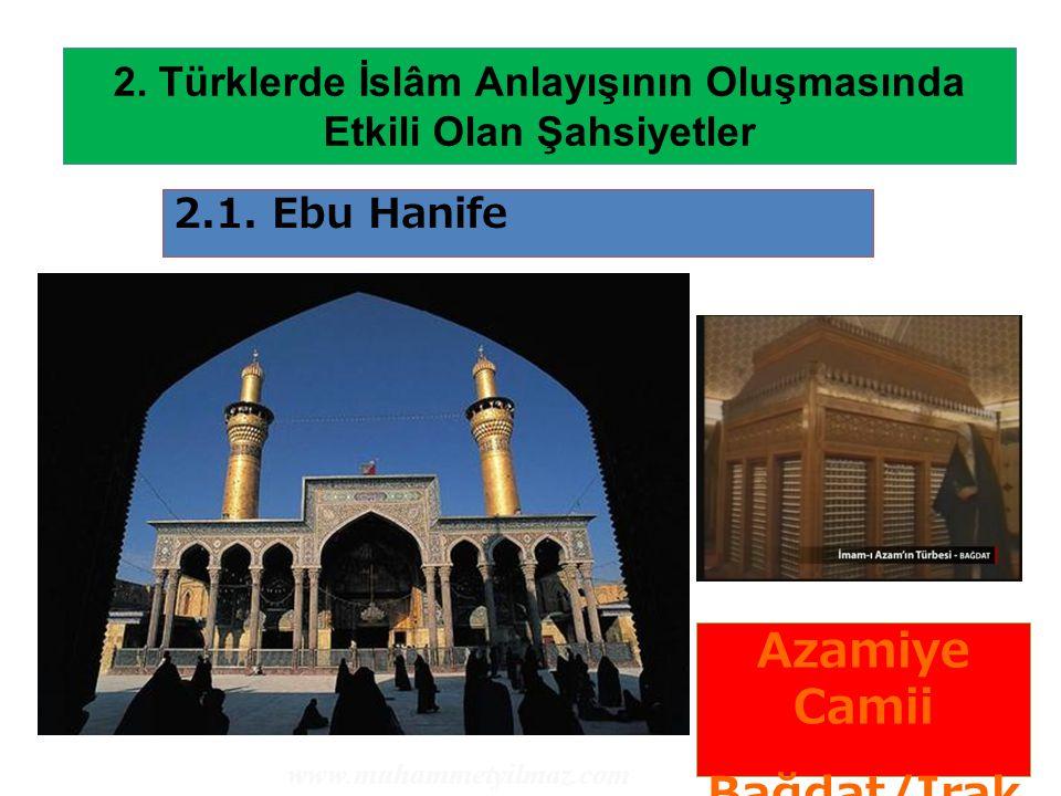 12 2. Türklerde İslâm Anlayışının Oluşmasında Etkili Olan Şahsiyetler 2.1. Ebu Hanife Azamiye Camii Bağdat/Irak www.muhammetyilmaz.com