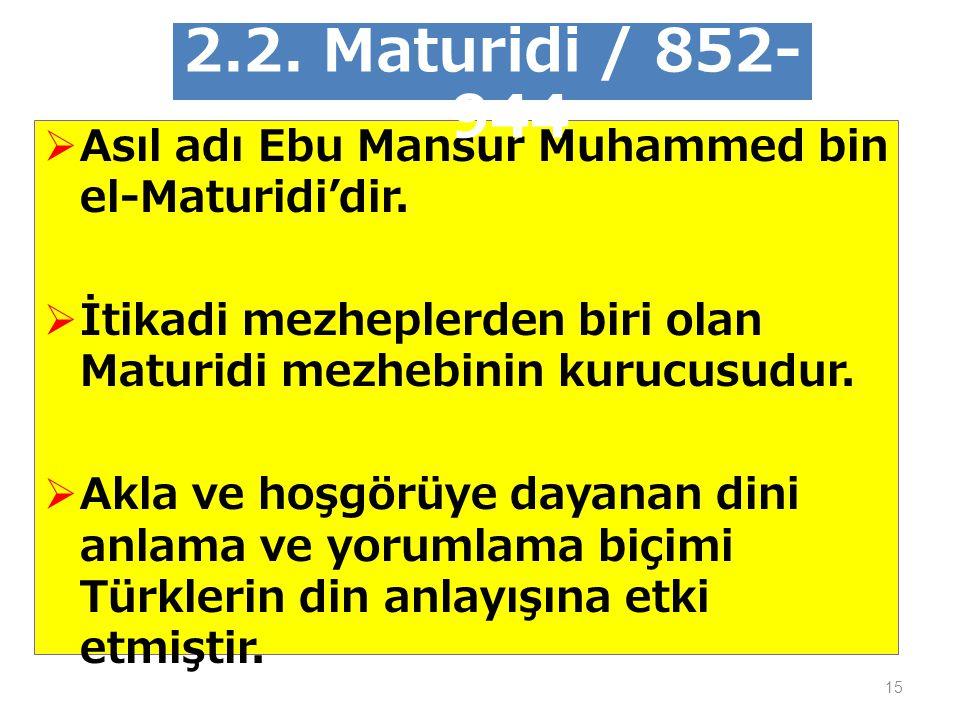 15  Asıl adı Ebu Mansur Muhammed bin el-Maturidi'dir.  İtikadi mezheplerden biri olan Maturidi mezhebinin kurucusudur.  Akla ve hoşgörüye dayanan d