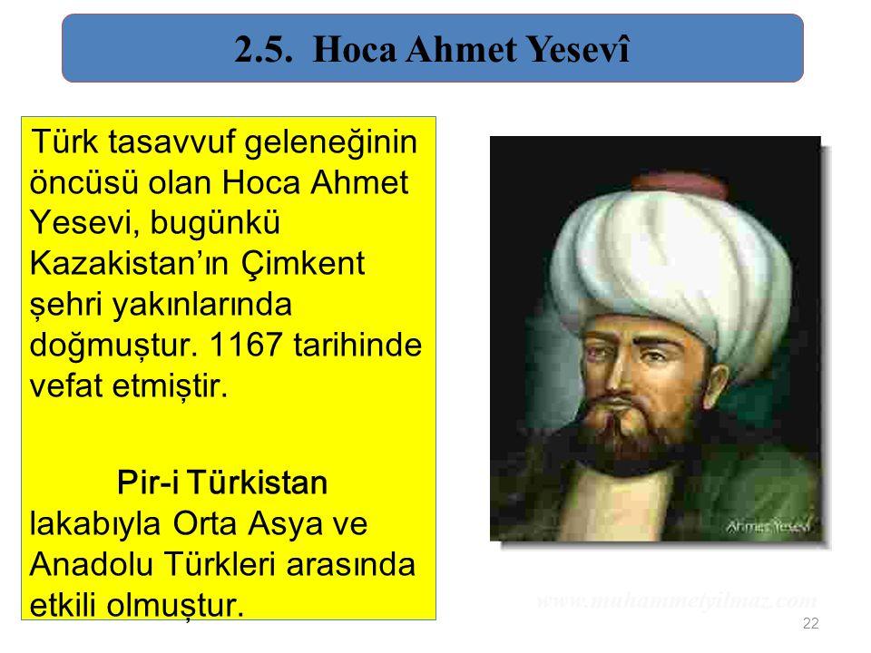 22 Türk tasavvuf geleneğinin öncüsü olan Hoca Ahmet Yesevi, bugünkü Kazakistan'ın Çimkent şehri yakınlarında doğmuştur. 1167 tarihinde vefat etmiştir.