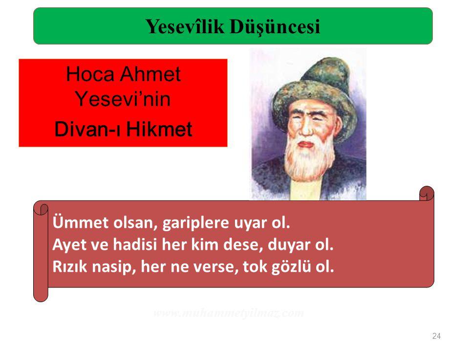 24 Hoca Ahmet Yesevi'nin Divan-ı Hikmet Ümmet olsan, gariplere uyar ol. Ayet ve hadisi her kim dese, duyar ol. Rızık nasip, her ne verse, tok gözlü ol