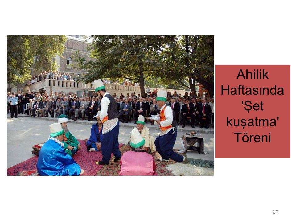 26 Ahilik Haftasında 'Şet kuşatma' Töreni
