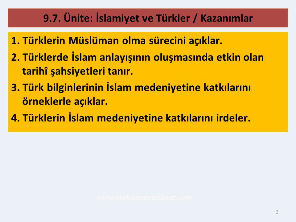 3 9.7. Ünite: İslamiyet ve Türkler / Kazanımlar 1. Türklerin Müslüman olma sürecini açıklar. 2. Türklerde İslam anlayışının oluşmasında etkin olan tar