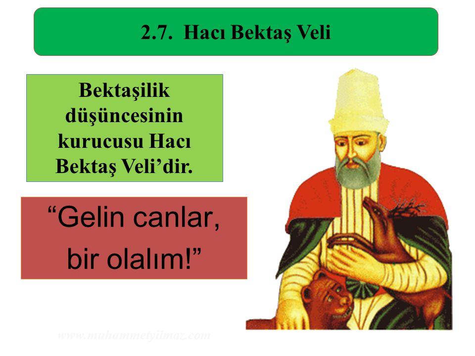 """2.7. Hacı Bektaş Veli Bektaşilik düşüncesinin kurucusu Hacı Bektaş Veli'dir. """"Gelin canlar, bir olalım!"""" www.muhammetyilmaz.com"""