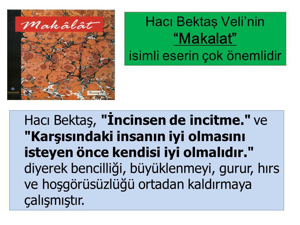 """Hacı Bektaş Veli'nin """"Makalat"""" isimli eserin çok önemlidir Hacı Bektaş,"""