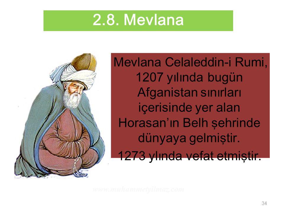 34 Mevlana Celaleddin-i Rumi, 1207 yılında bugün Afganistan sınırları içerisinde yer alan Horasan'ın Belh şehrinde dünyaya gelmiştir. 1273 ylında vefa