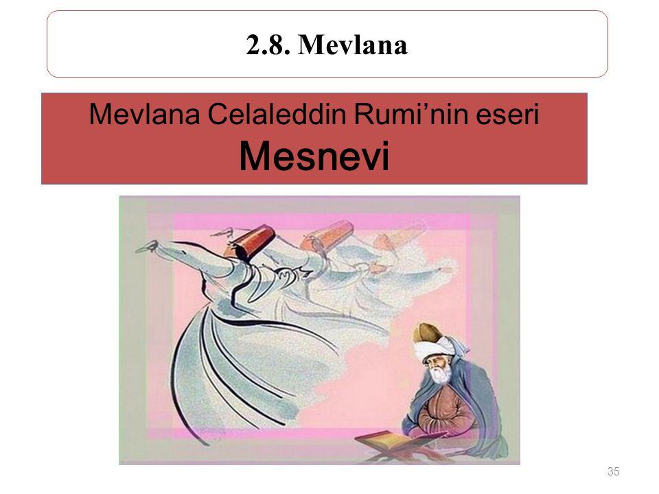 35 2.8. Mevlana Mevlana Celaleddin Rumi'nin eseri Mesnevi