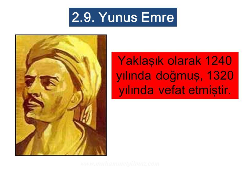 2.9. Yunus Emre Yaklaşık olarak 1240 yılında doğmuş, 1320 yılında vefat etmiştir. www.muhammetyilmaz.com