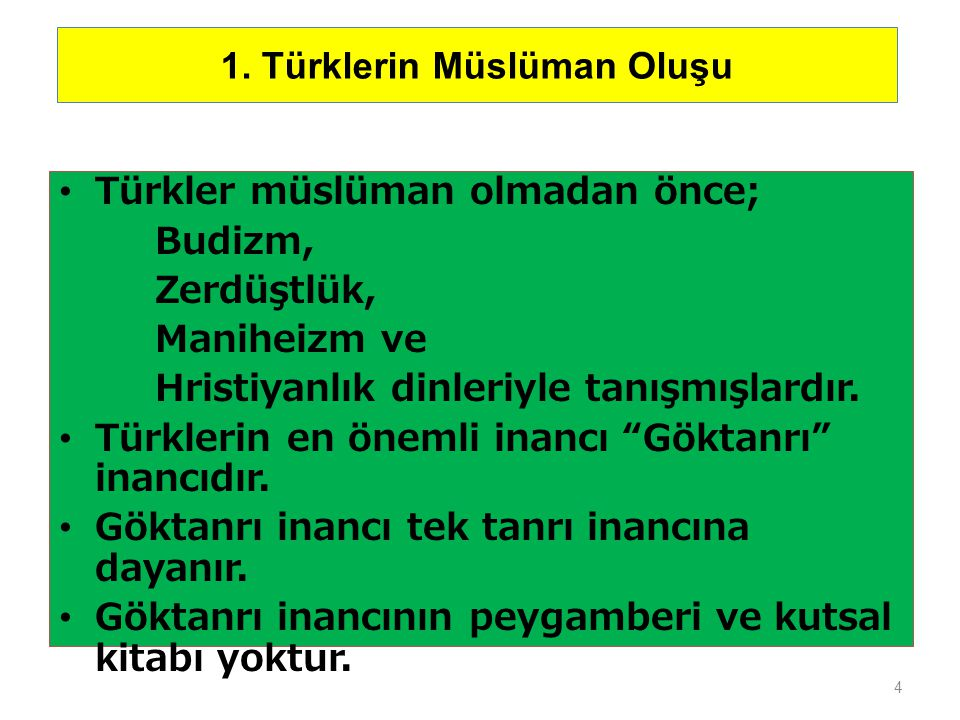 4 1. Türklerin Müslüman Oluşu Türkler müslüman olmadan önce; Budizm, Zerdüştlük, Maniheizm ve Hristiyanlık dinleriyle tanışmışlardır. Türklerin en öne
