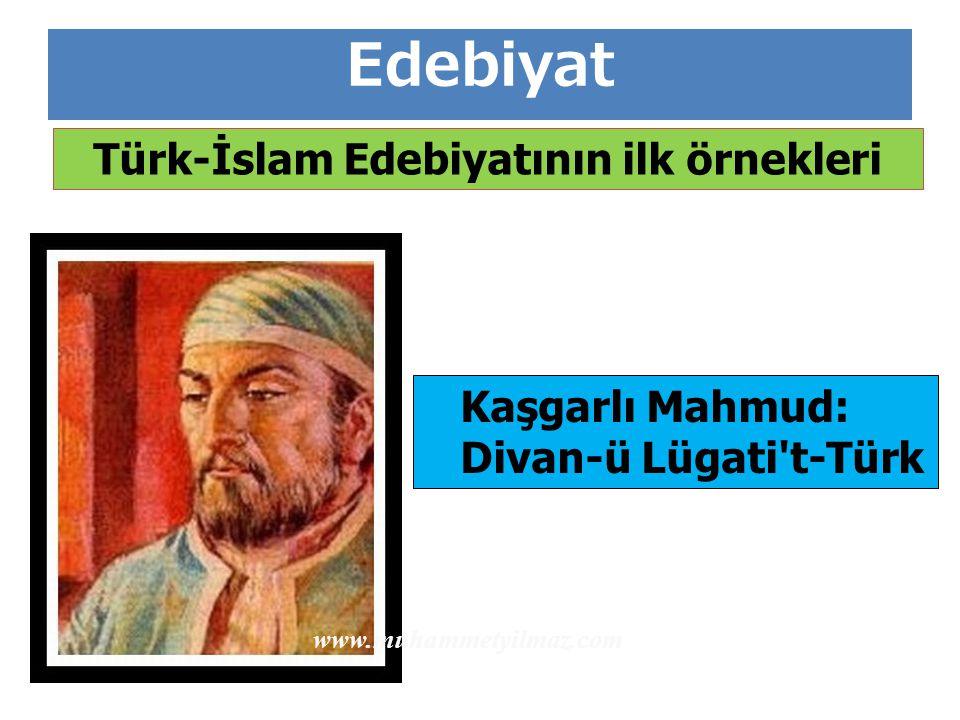 Kaşgarlı Mahmud: Divan-ü Lügati't-Türk Edebiyat Türk-İslam Edebiyatının ilk örnekleri www.muhammetyilmaz.com