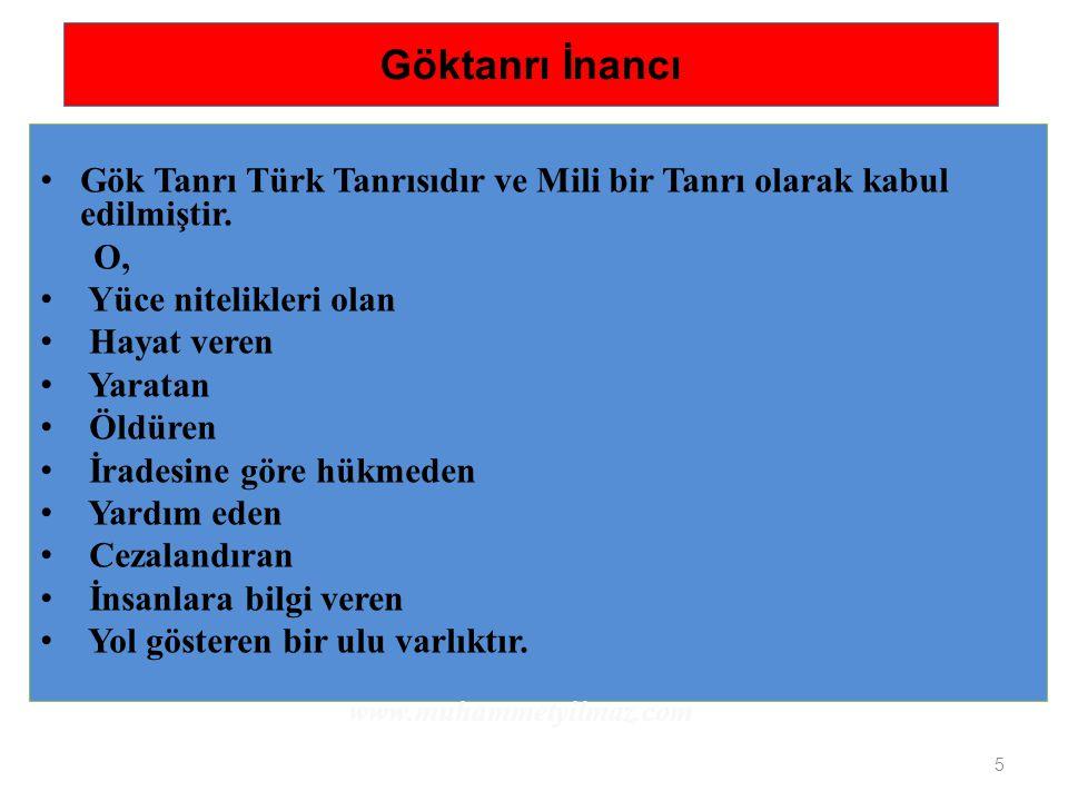 5 Göktanrı İnancı Gök Tanrı Türk Tanrısıdır ve Mili bir Tanrı olarak kabul edilmiştir. O, Yüce nitelikleri olan Hayat veren Yaratan Öldüren İradesine