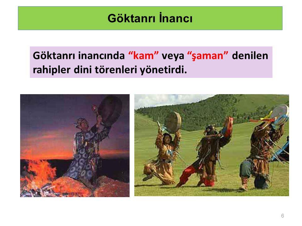 """6 Göktanrı İnancı Göktanrı inancında """"kam"""" veya """"şaman"""" denilen rahipler dini törenleri yönetirdi."""