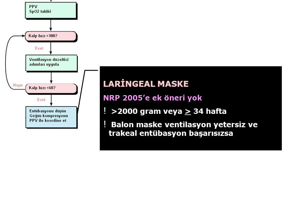 LARİNGEAL MASKE NRP 2005'e ek öneri yok .>2000 gram veya > 34 hafta .