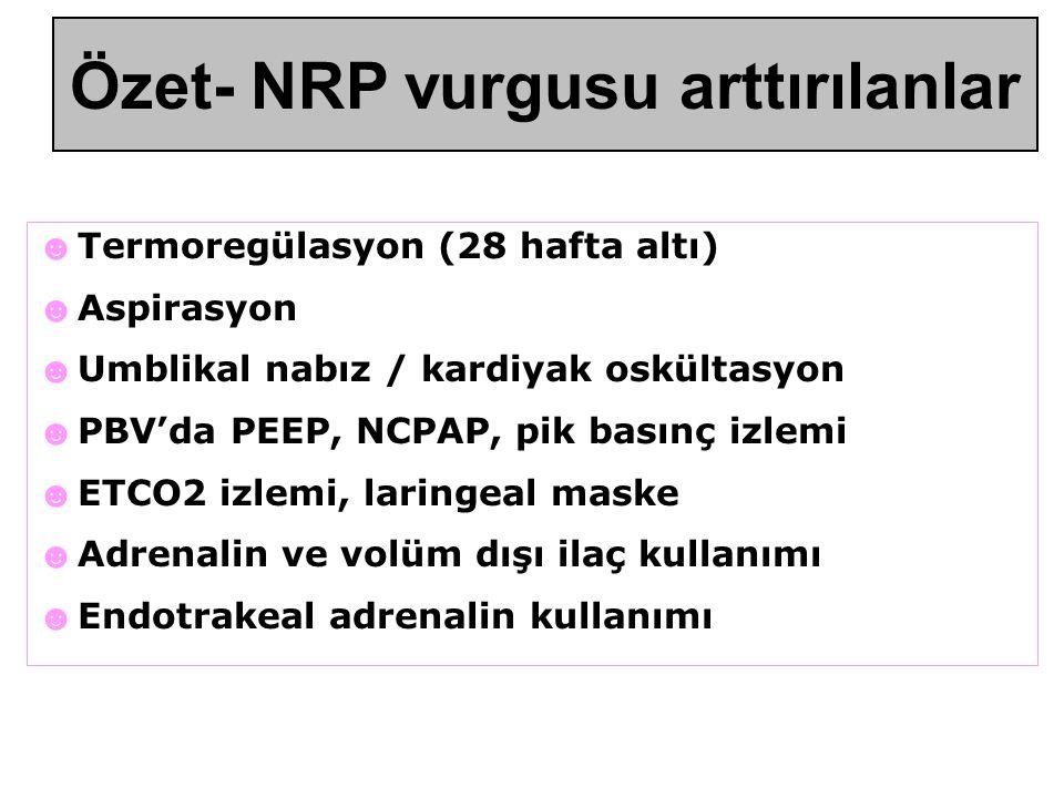 Özetle 2010 NRP'deki yenilikler ☻ Termoregülasyon (28 hafta altı) ☻ Aspirasyon ☻ Umblikal nabız / kardiyak oskültasyon ☻ PBV'da PEEP, NCPAP, pik basınç izlemi ☻ ETCO2 izlemi, laringeal maske ☻ Adrenalin ve volüm dışı ilaç kullanımı ☻ Endotrakeal adrenalin kullanımı Özet- NRP vurgusu arttırılanlar
