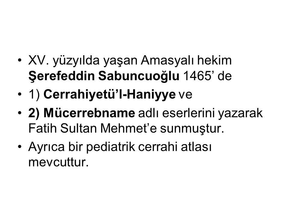 Bunlardan birincisi ilk Türkçe tıp kitabı olması bakımından önemli olduğu kadar, Şerefeddin Sabuncuoğlu' nun eserleri: 1.Yara ve kanamaların tedavisinde koterizasyon, 2.