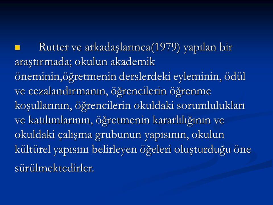 Rutter ve arkadaşlarınca(1979) yapılan bir araştırmada; okulun akademik öneminin,öğretmenin derslerdeki eyleminin, ödül ve cezalandırmanın, öğrenciler