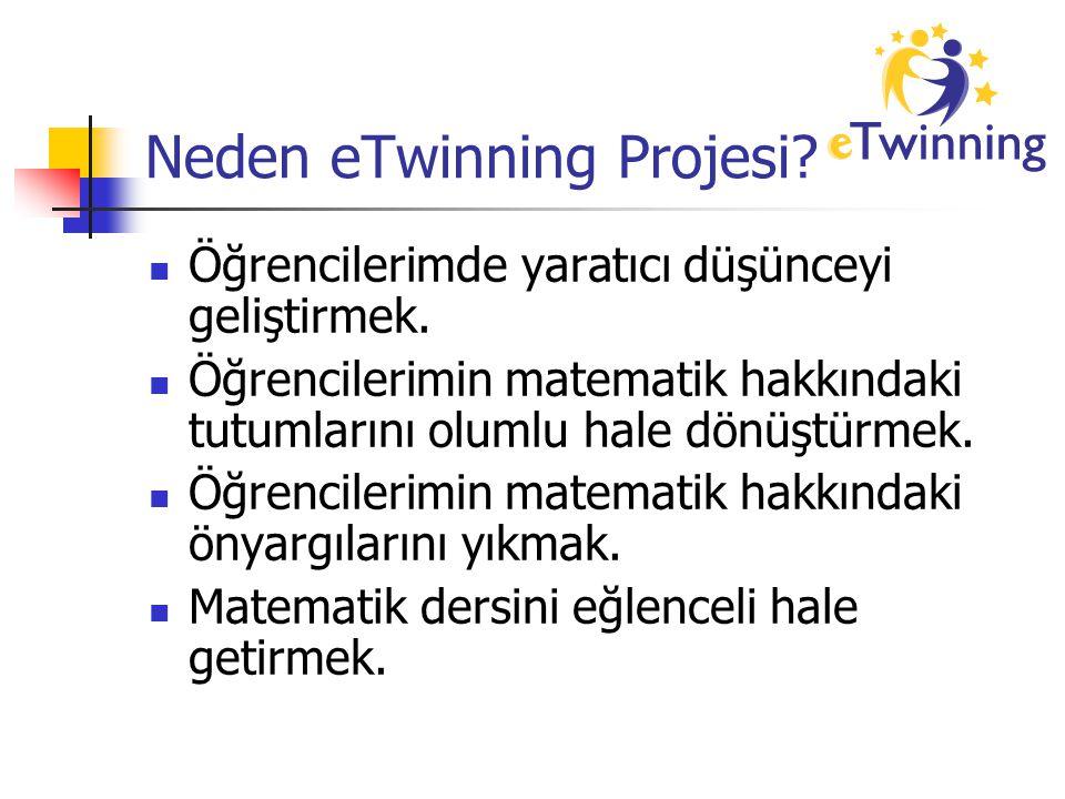 Neden eTwinning Projesi? Öğrencilerimde yaratıcı düşünceyi geliştirmek. Öğrencilerimin matematik hakkındaki tutumlarını olumlu hale dönüştürmek. Öğren