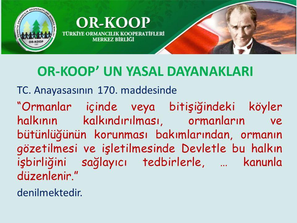 """OR-KOOP' UN YASAL DAYANAKLARI TC. Anayasasının 170. maddesinde """"Ormanlar içinde veya bitişiğindeki köyler halkının kalkındırılması, ormanların ve bütü"""