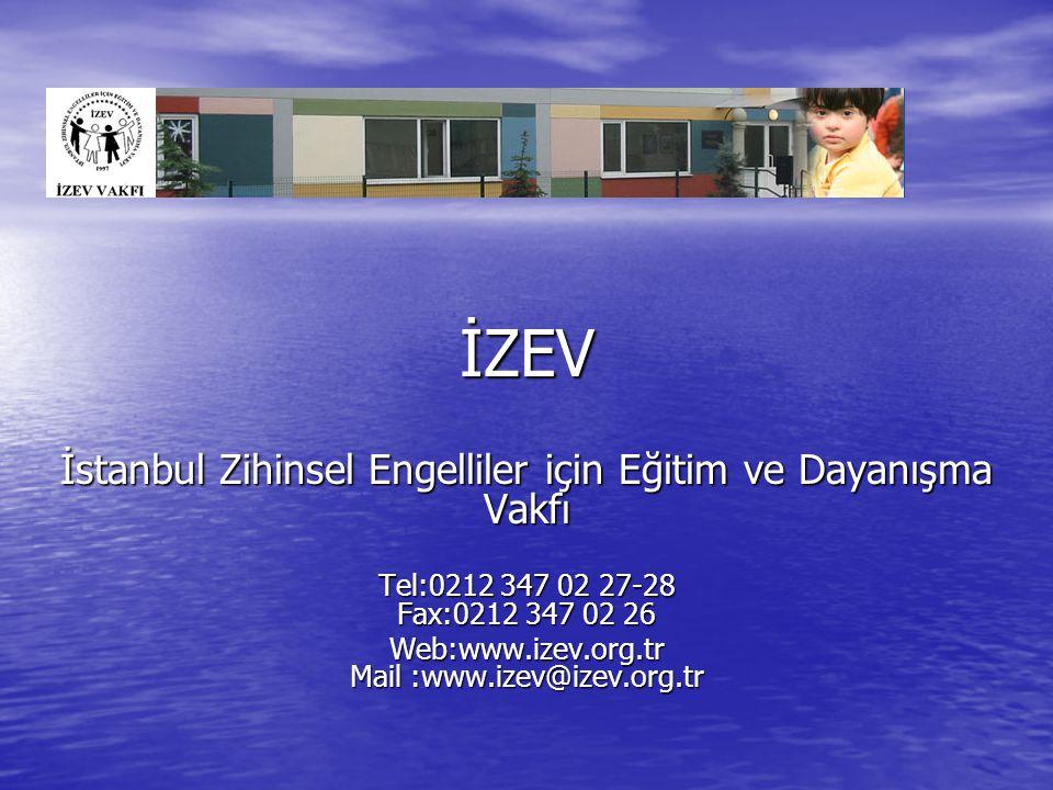 İZEV İstanbul Zihinsel Engelliler için Eğitim ve Dayanışma Vakfı Tel:0212 347 02 27-28 Fax:0212 347 02 26 Web:www.izev.org.tr Mail :www.izev@izev.org.