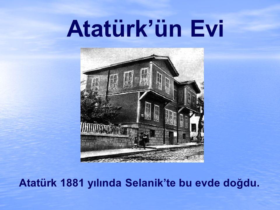 Atatürk'ün Evi Atatürk 1881 yılında Selanik'te bu evde doğdu.