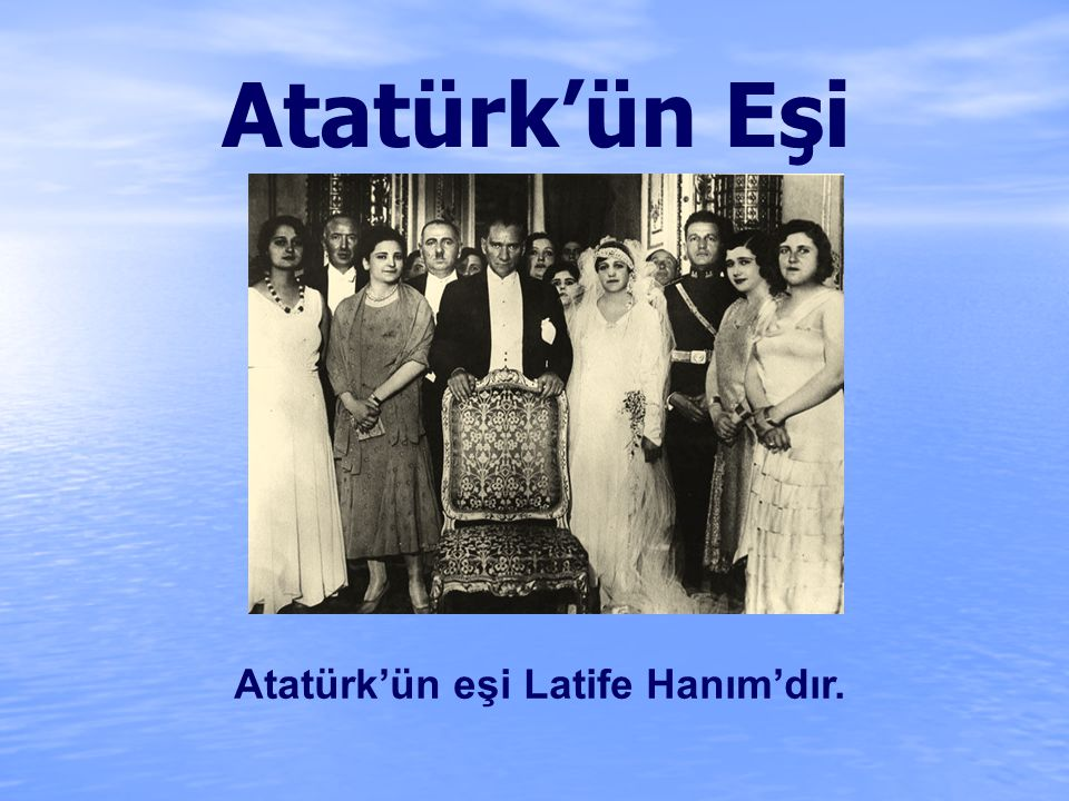Atatürk'ün Eşi Atatürk'ün eşi Latife Hanım'dır.