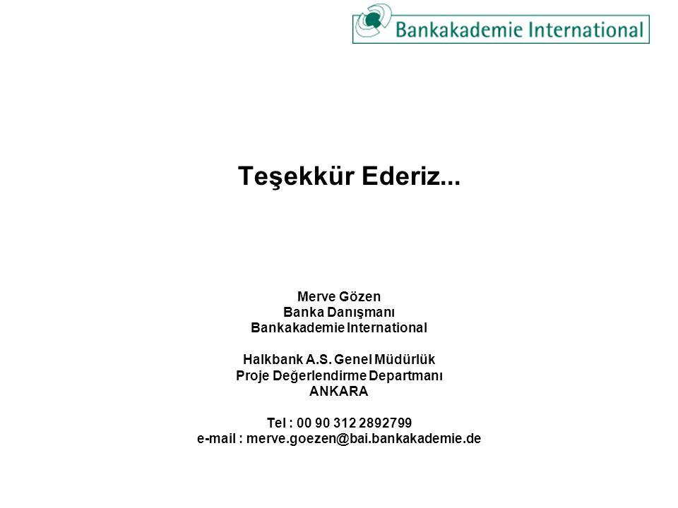 Teşekkür Ederiz... Merve Gözen Banka Danışmanı Bankakademie International Halkbank A.S. Genel Müdürlük Proje Değerlendirme Departmanı ANKARA Tel : 00