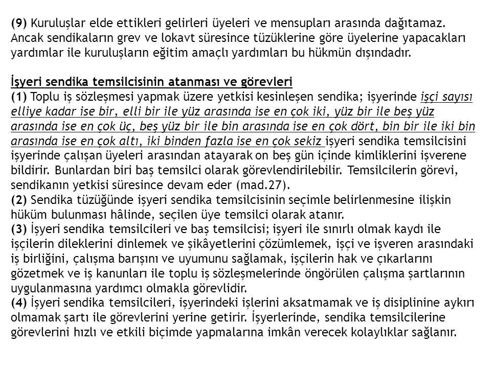 (9) Kuruluşlar elde ettikleri gelirleri üyeleri ve mensupları arasında dağıtamaz. Ancak sendikaların grev ve lokavt süresince tüzüklerine göre üyeleri