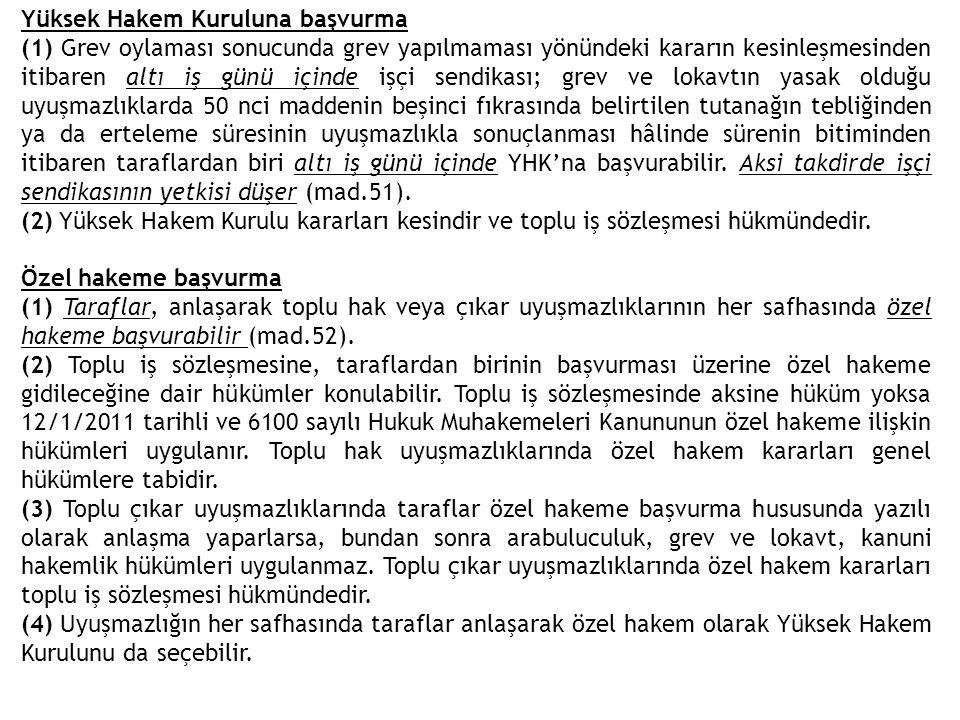 Yüksek Hakem Kuruluna başvurma (1) Grev oylaması sonucunda grev yapılmaması yönündeki kararın kesinleşmesinden itibaren altı iş günü içinde işçi sendi